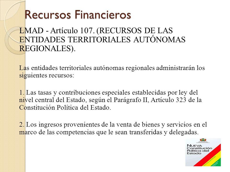 Recursos Financieros Recursos Financieros LMAD - Artículo 107. (RECURSOS DE LAS ENTIDADES TERRITORIALES AUTÓNOMAS REGIONALES). Las entidades territori