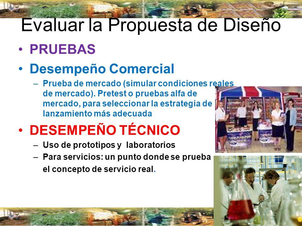 Evaluar la Propuesta de Diseño PRUEBAS Desempeño Comercial –Prueba de mercado (simular condiciones reales de mercado). Pretest o pruebas alfa de merca