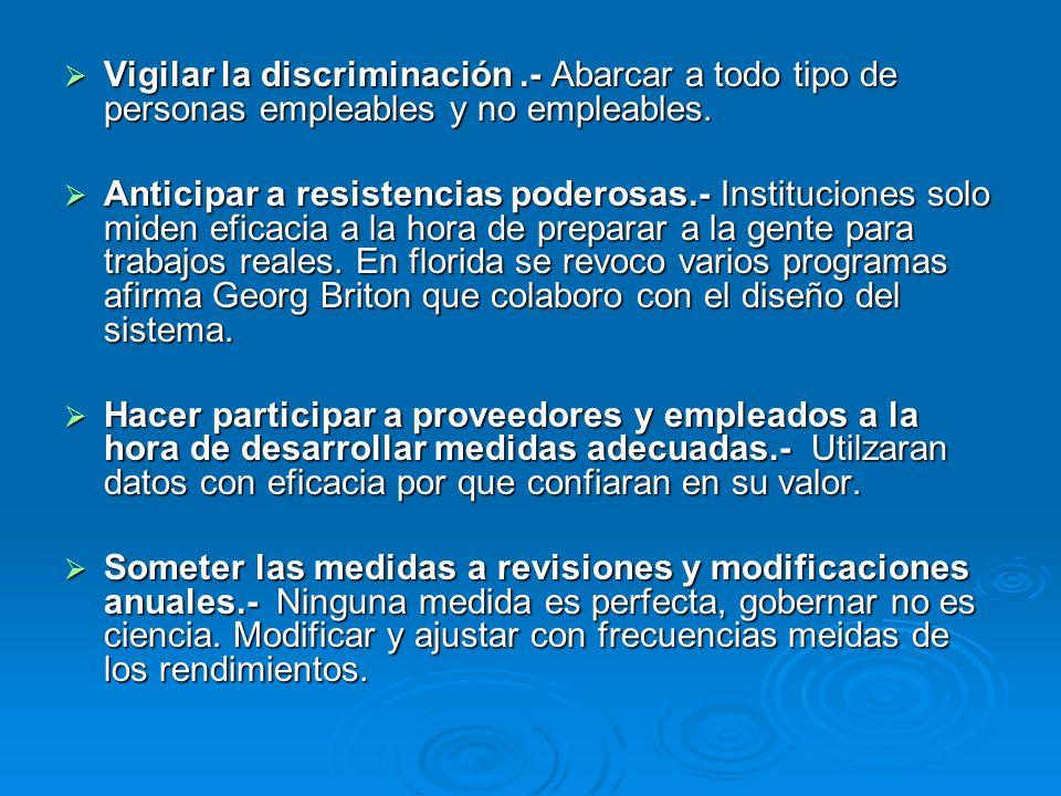 Vigilar la discriminación.- Abarcar a todo tipo de personas empleables y no empleables.