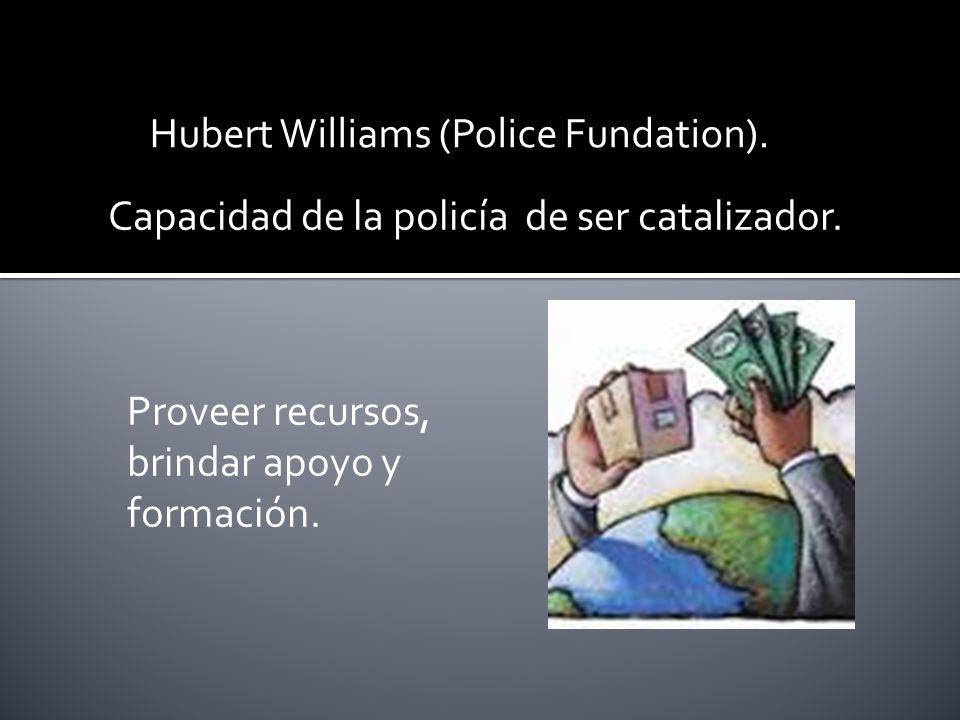 Capacidad de la policía de ser catalizador. Proveer recursos, brindar apoyo y formación.