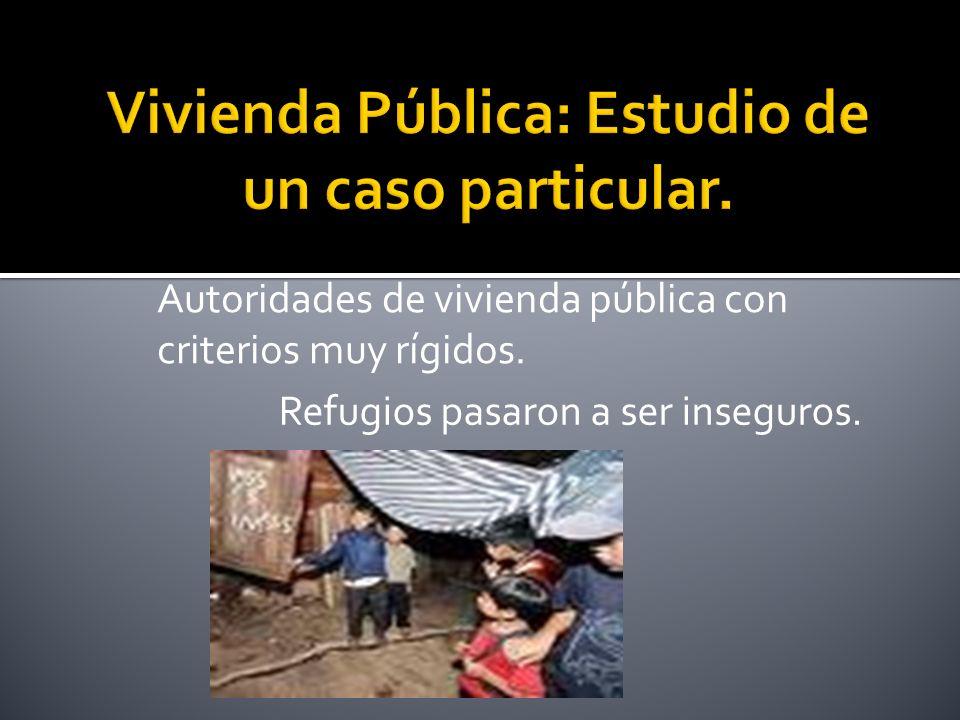 Autoridades de vivienda pública con criterios muy rígidos. Refugios pasaron a ser inseguros.