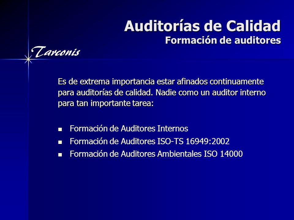 Tarconis Auditorías de Calidad Formación de auditores Es de extrema importancia estar afinados continuamente para auditorías de calidad.