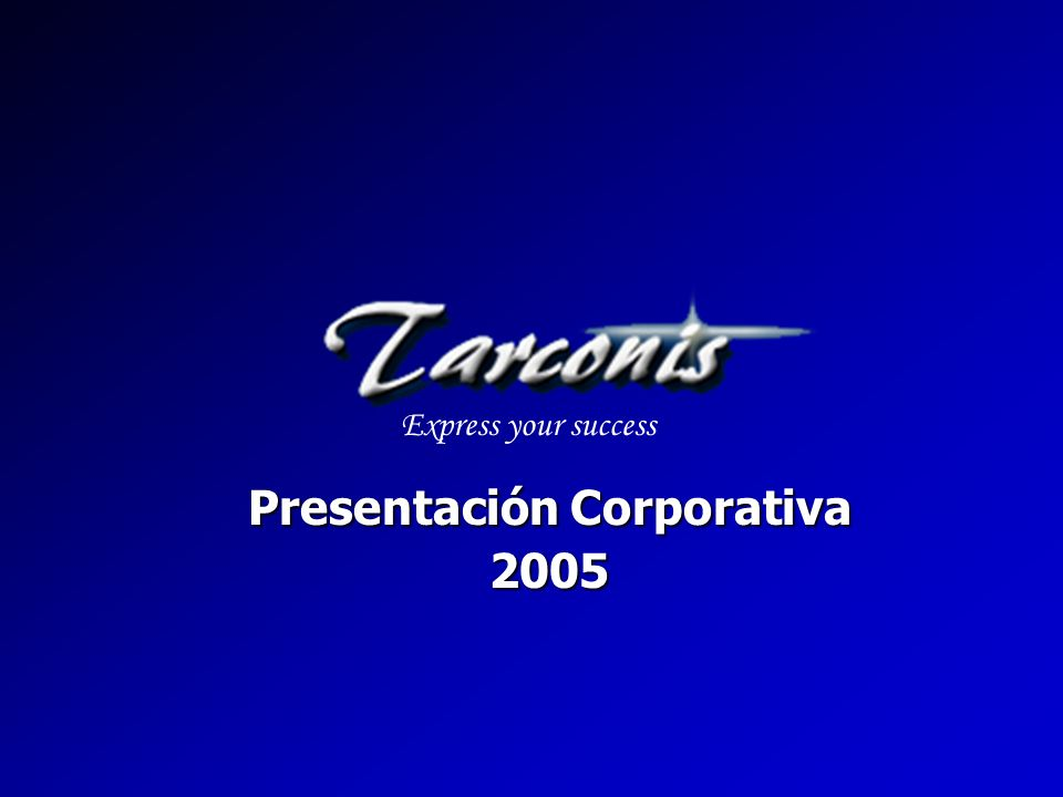 Express your success Presentación Corporativa 2005