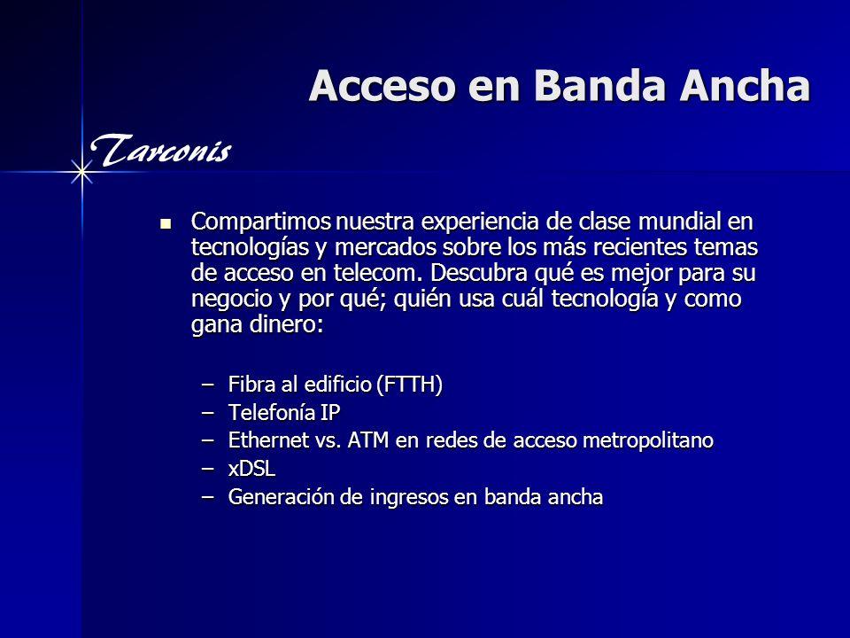 Tarconis Acceso en Banda Ancha Compartimos nuestra experiencia de clase mundial en tecnologías y mercados sobre los más recientes temas de acceso en t