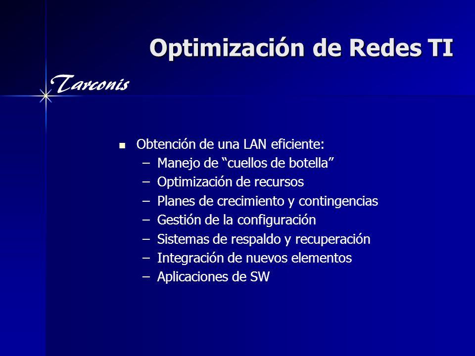 Tarconis Optimización de Redes TI Obtención de una LAN eficiente: – –Manejo de cuellos de botella – –Optimización de recursos – –Planes de crecimiento