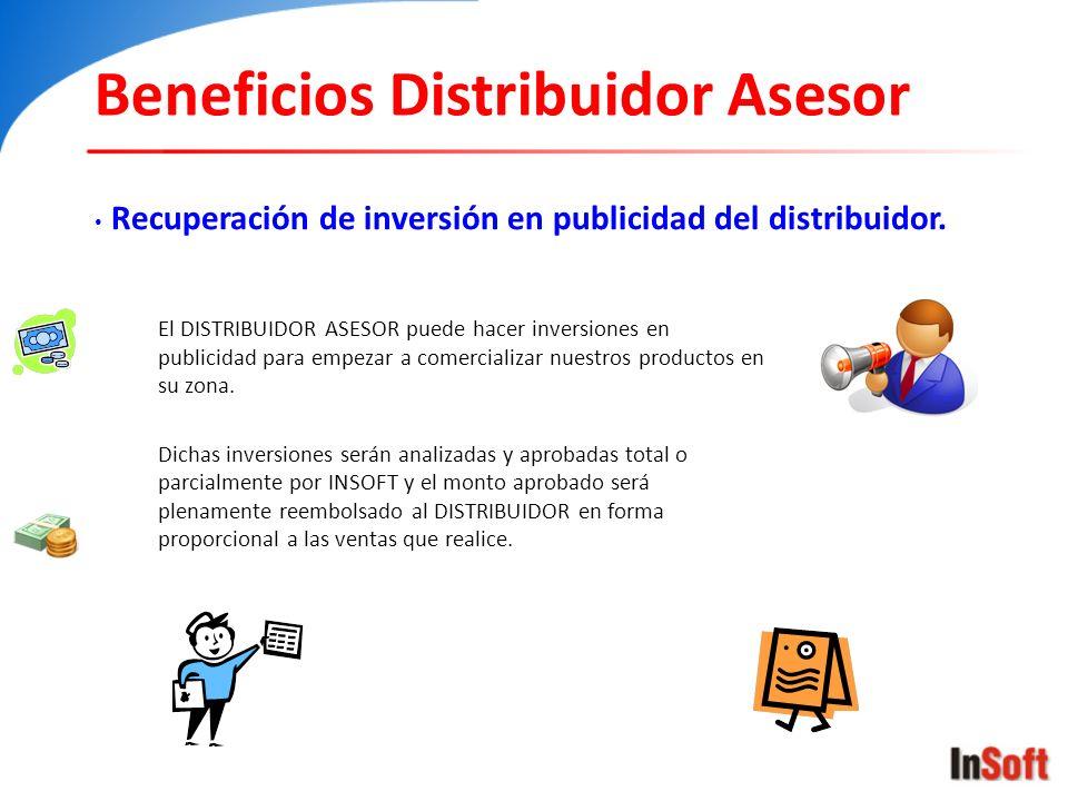 Beneficios Distribuidor Asesor Recuperación de inversión en publicidad del distribuidor. El DISTRIBUIDOR ASESOR puede hacer inversiones en publicidad