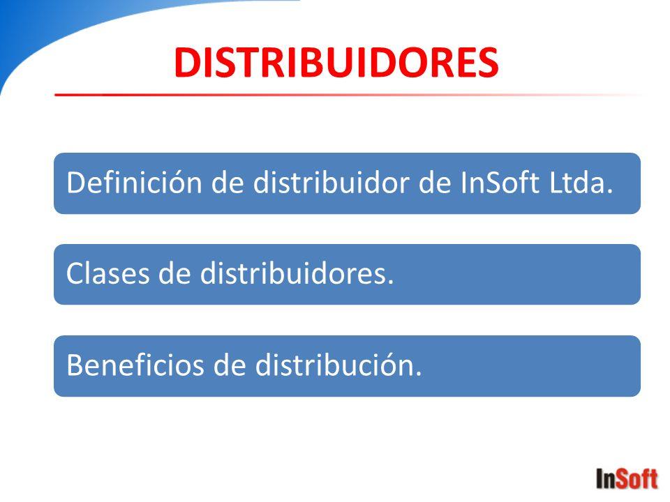 DISTRIBUIDORES Definición de distribuidor de InSoft Ltda.Clases de distribuidores.Beneficios de distribución.