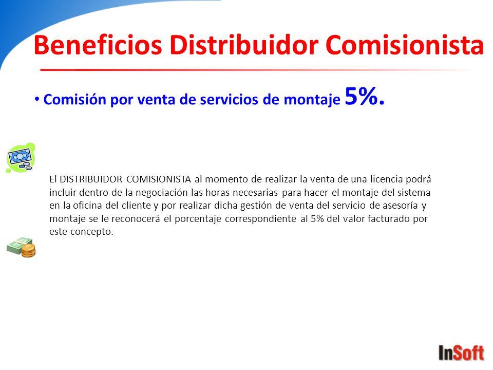 Beneficios Distribuidor Comisionista Comisión por venta de servicios de montaje 5%. El DISTRIBUIDOR COMISIONISTA al momento de realizar la venta de un