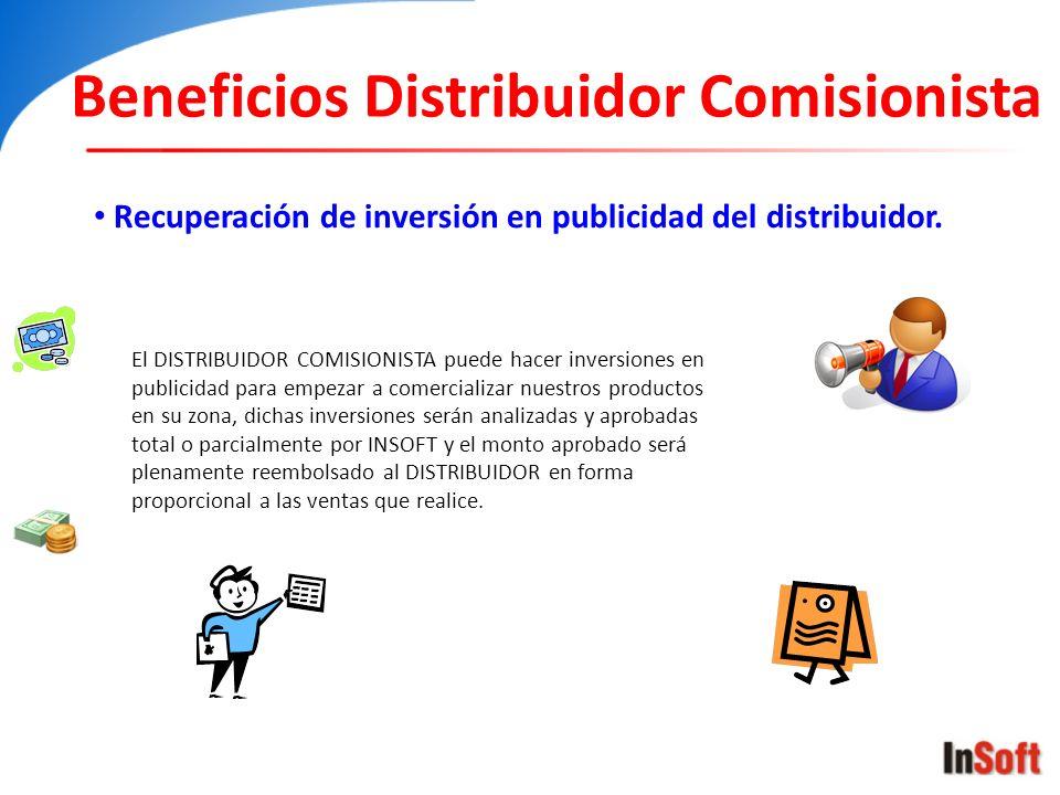 Beneficios Distribuidor Comisionista Recuperación de inversión en publicidad del distribuidor. El DISTRIBUIDOR COMISIONISTA puede hacer inversiones en