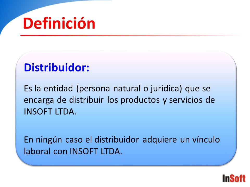 Definición Distribuidor: Es la entidad (persona natural o jurídica) que se encarga de distribuir los productos y servicios de INSOFT LTDA. En ningún c