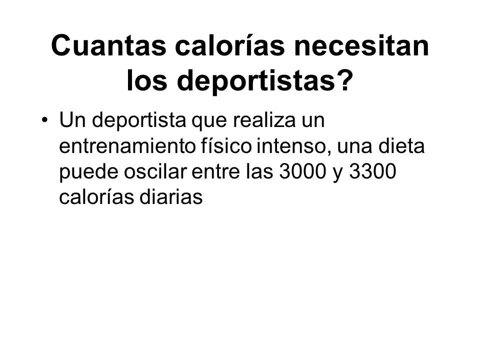 Cuantas calorías necesitan los deportistas? Un deportista que realiza un entrenamiento físico intenso, una dieta puede oscilar entre las 3000 y 3300 c