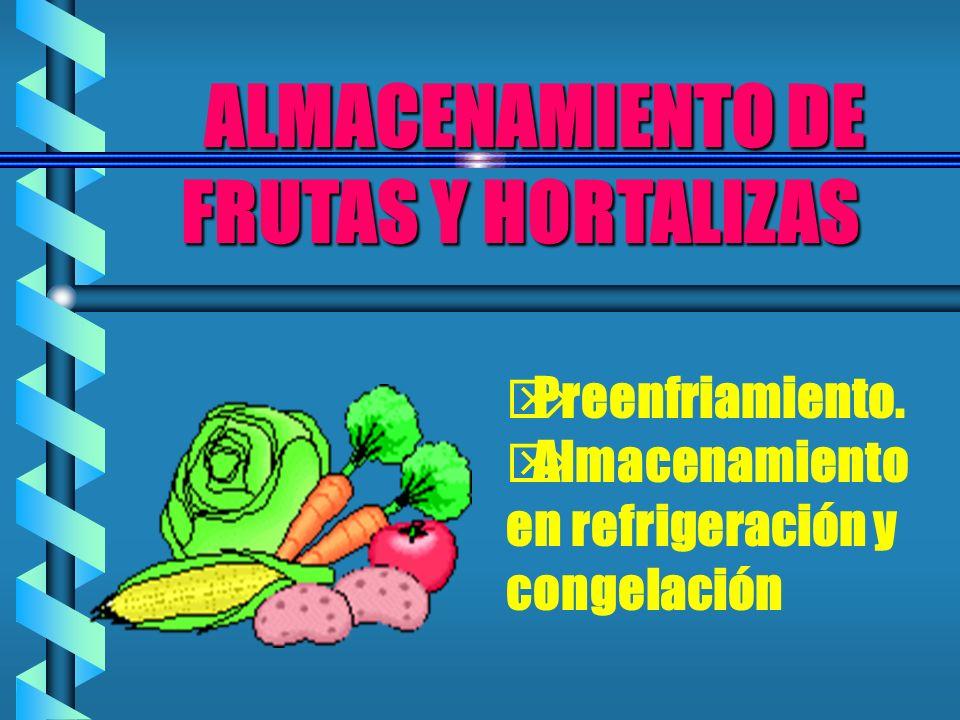 ALMACENAMIENTO DE FRUTAS Y HORTALIZAS ALMACENAMIENTO DE FRUTAS Y HORTALIZAS Preenfriamiento. Almacenamiento en refrigeración y congelación