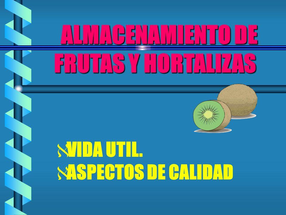 ALMACENAMIENTO DE FRUTAS Y HORTALIZAS ALMACENAMIENTO DE FRUTAS Y HORTALIZAS VIDA UTIL. ASPECTOS DE CALIDAD