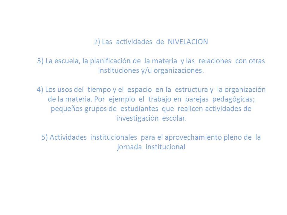 2 ) Las actividades de NIVELACION 3) La escuela, la planificación de la materia y las relaciones con otras instituciones y/u organizaciones. 4) Los us