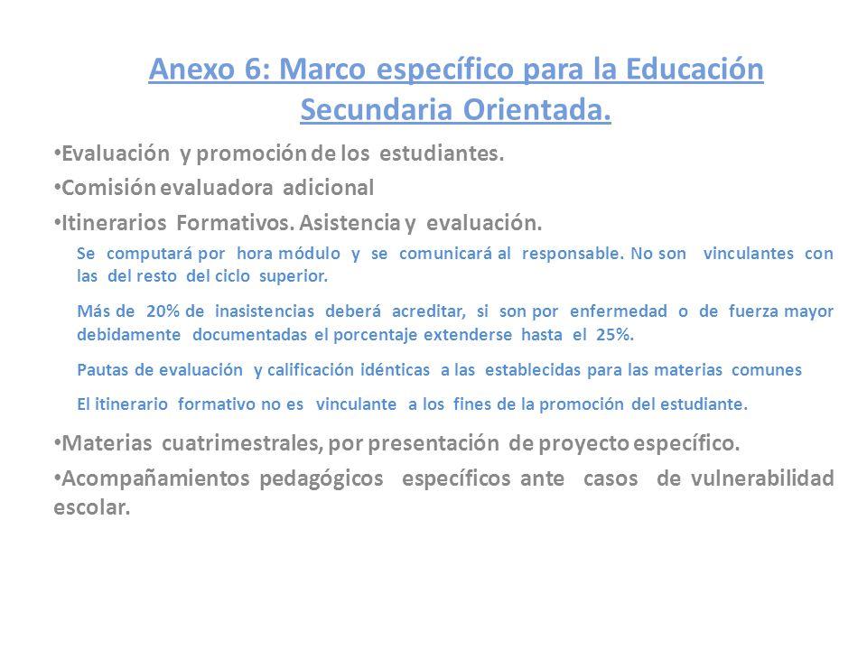Anexo 6: Marco específico para la Educación Secundaria Orientada. Evaluación y promoción de los estudiantes. Comisión evaluadora adicional Itinerarios