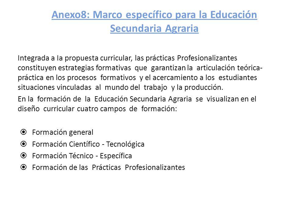 Anexo8: Marco específico para la Educación Secundaria Agraria Integrada a Ia propuesta curricular, las prácticas Profesionalizantes constituyen estrat