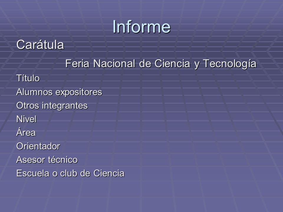 Informe Carátula Feria Nacional de Ciencia y Tecnología Feria Nacional de Ciencia y TecnologíaTítulo Alumnos expositores Otros integrantes NivelÁreaOrientador Asesor técnico Escuela o club de Ciencia
