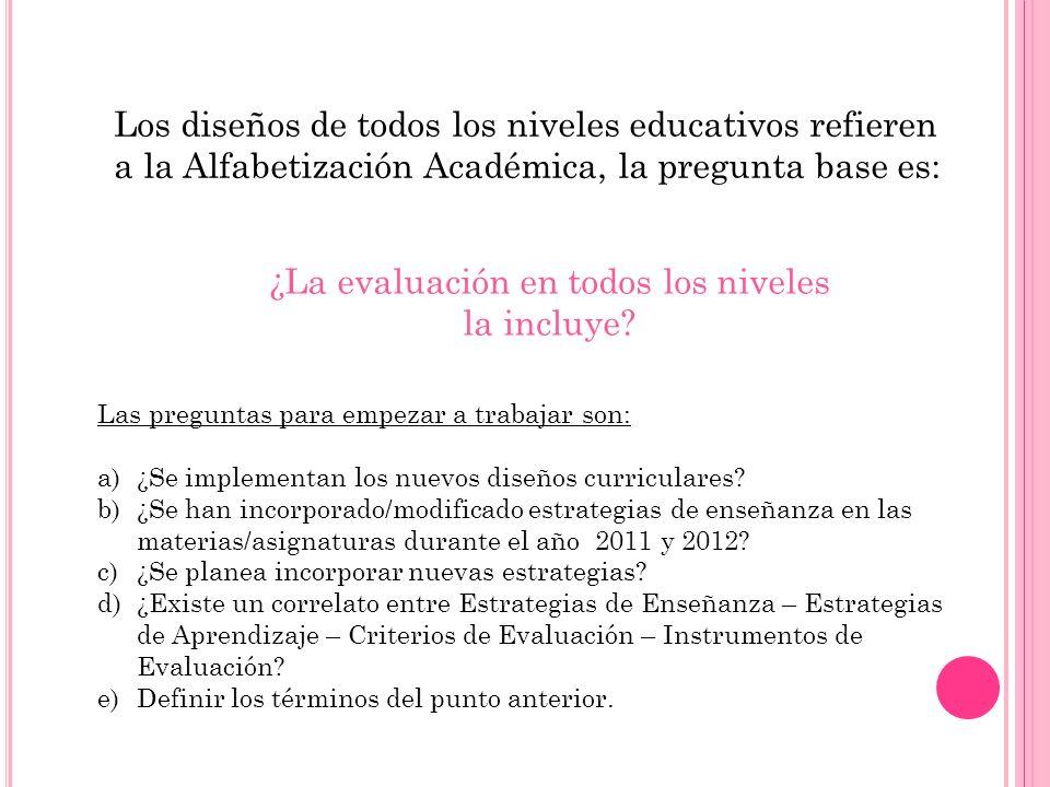 Los diseños de todos los niveles educativos refieren a la Alfabetización Académica, la pregunta base es: Las preguntas para empezar a trabajar son: a)
