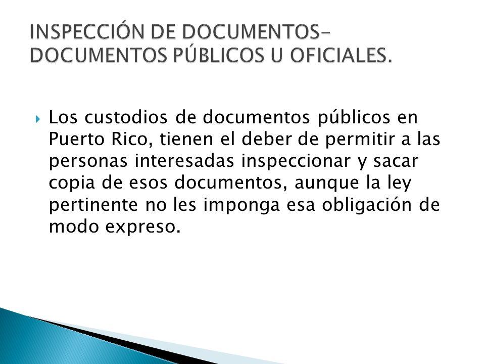 Los custodios de documentos públicos en Puerto Rico, tienen el deber de permitir a las personas interesadas inspeccionar y sacar copia de esos documentos, aunque la ley pertinente no les imponga esa obligación de modo expreso.