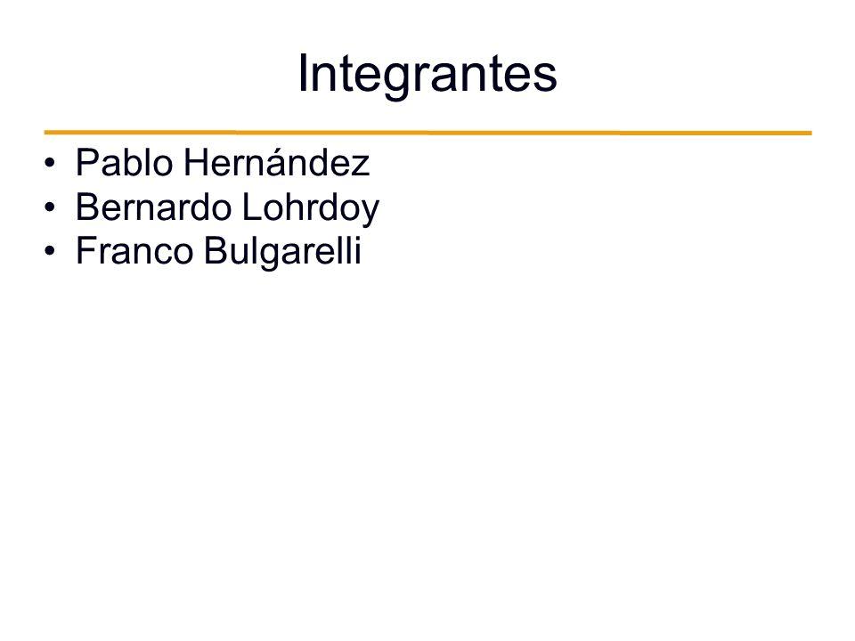 Integrantes Pablo Hernández Bernardo Lohrdoy Franco Bulgarelli