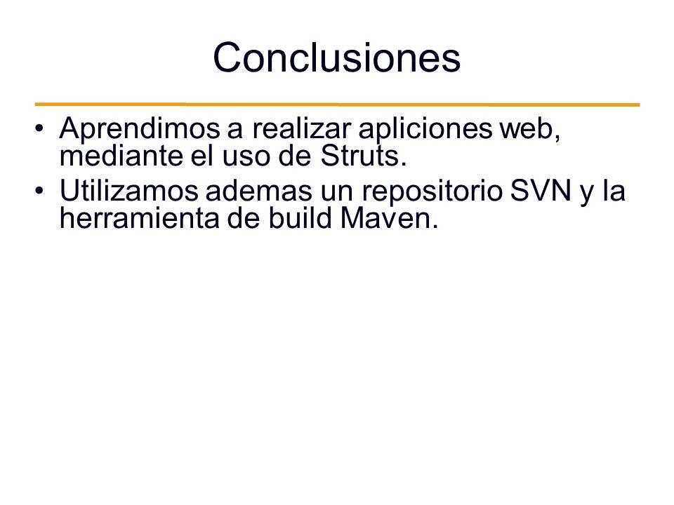 Conclusiones Aprendimos a realizar apliciones web, mediante el uso de Struts.