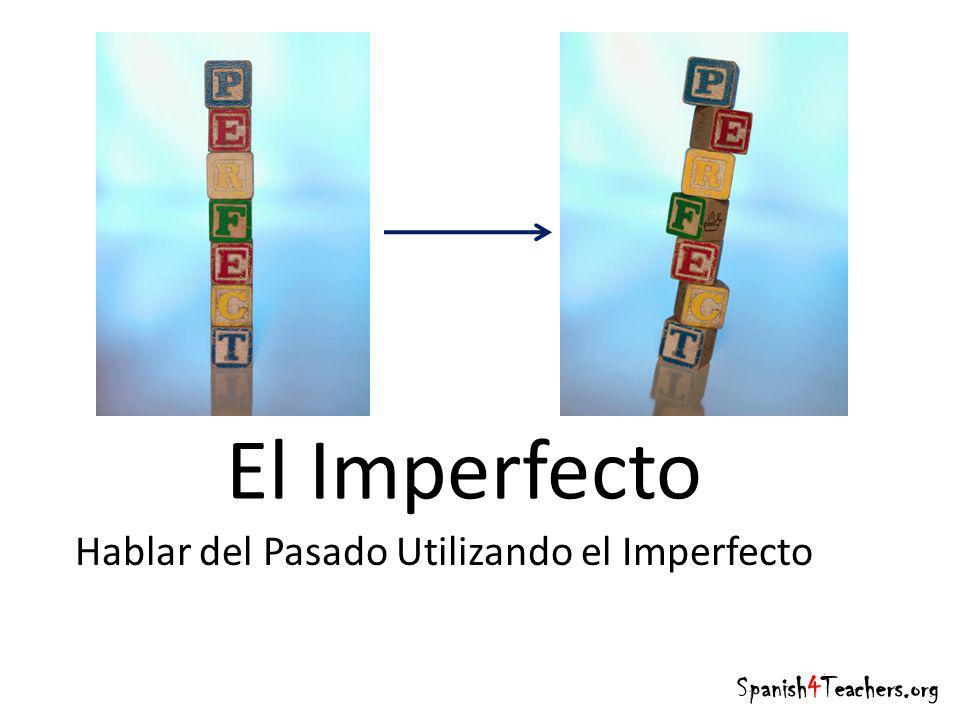 El Imperfecto Hablar del Pasado Utilizando el Imperfecto Spanish4Teachers.org