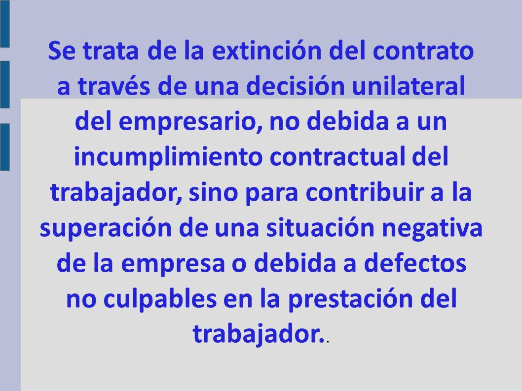- Cuando el empresario, habiendo cumplido los requisitos formales exigidos, acreditase también la concurrencia de la causa legal.