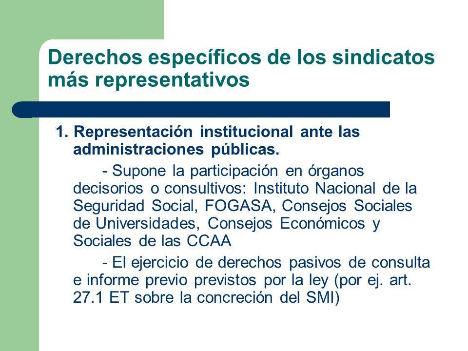 Derechos específicos de los sindicatos más representativos 1. Representación institucional ante las administraciones públicas. - Supone la participaci