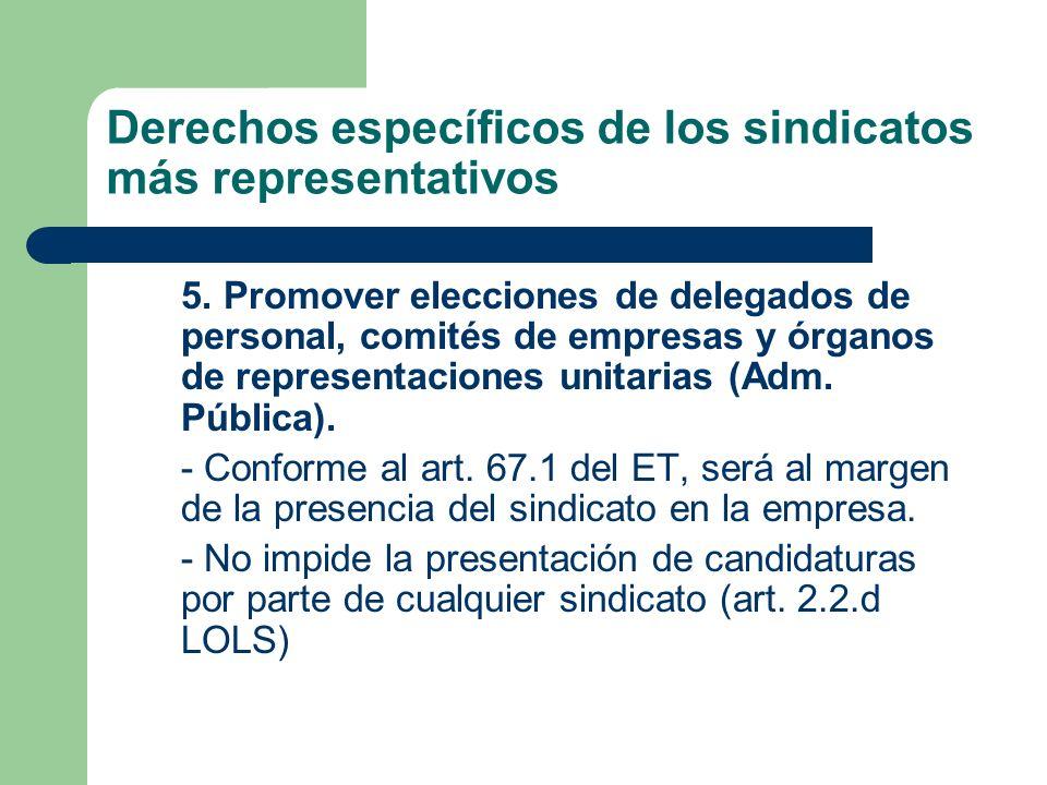 Derechos específicos de los sindicatos más representativos 5. Promover elecciones de delegados de personal, comités de empresas y órganos de represent