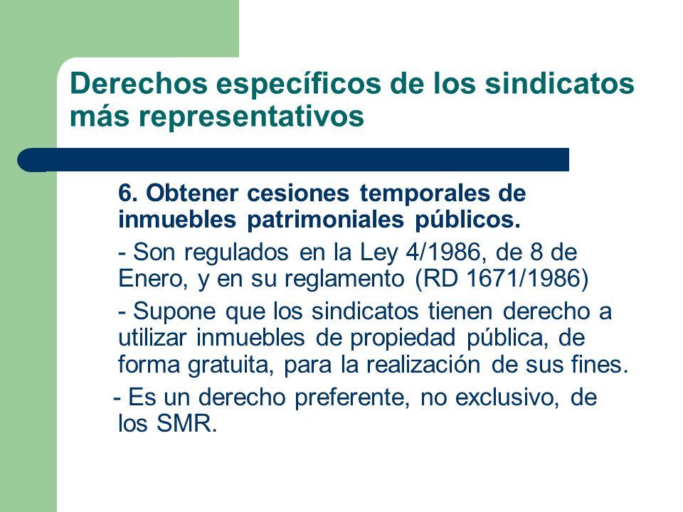 Derechos específicos de los sindicatos más representativos 6. Obtener cesiones temporales de inmuebles patrimoniales públicos. - Son regulados en la L
