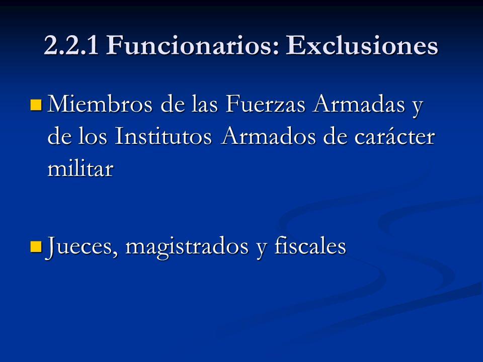 2.2.1 Funcionarios: Exclusiones Miembros de las Fuerzas Armadas y de los Institutos Armados de carácter militar Miembros de las Fuerzas Armadas y de l