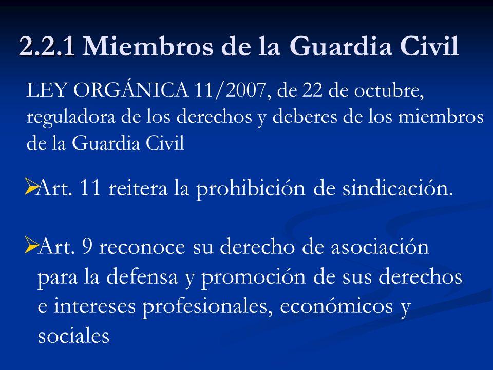 2.2.1 2.2.1 Miembros de la Guardia Civil LEY ORGÁNICA 11/2007, de 22 de octubre, reguladora de los derechos y deberes de los miembros de la Guardia Ci