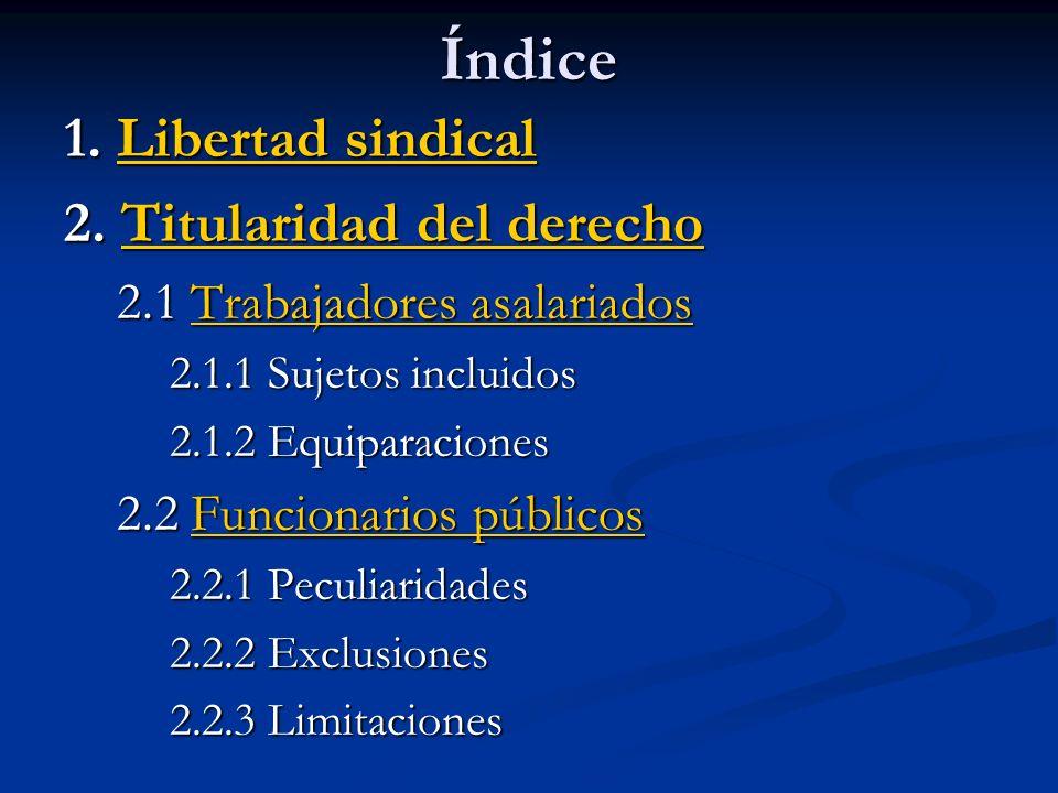 Índice 1. Libertad sindical Libertad sindicalLibertad sindical 2. Titularidad del derecho Titularidad del derechoTitularidad del derecho 2.1 Trabajado