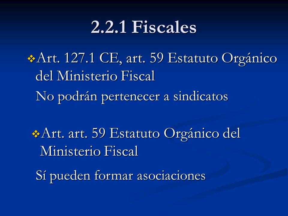 2.2.1 Fiscales Art. 127.1 CE, art. 59 Estatuto Orgánico del Ministerio Fiscal Art. 127.1 CE, art. 59 Estatuto Orgánico del Ministerio Fiscal No podrán