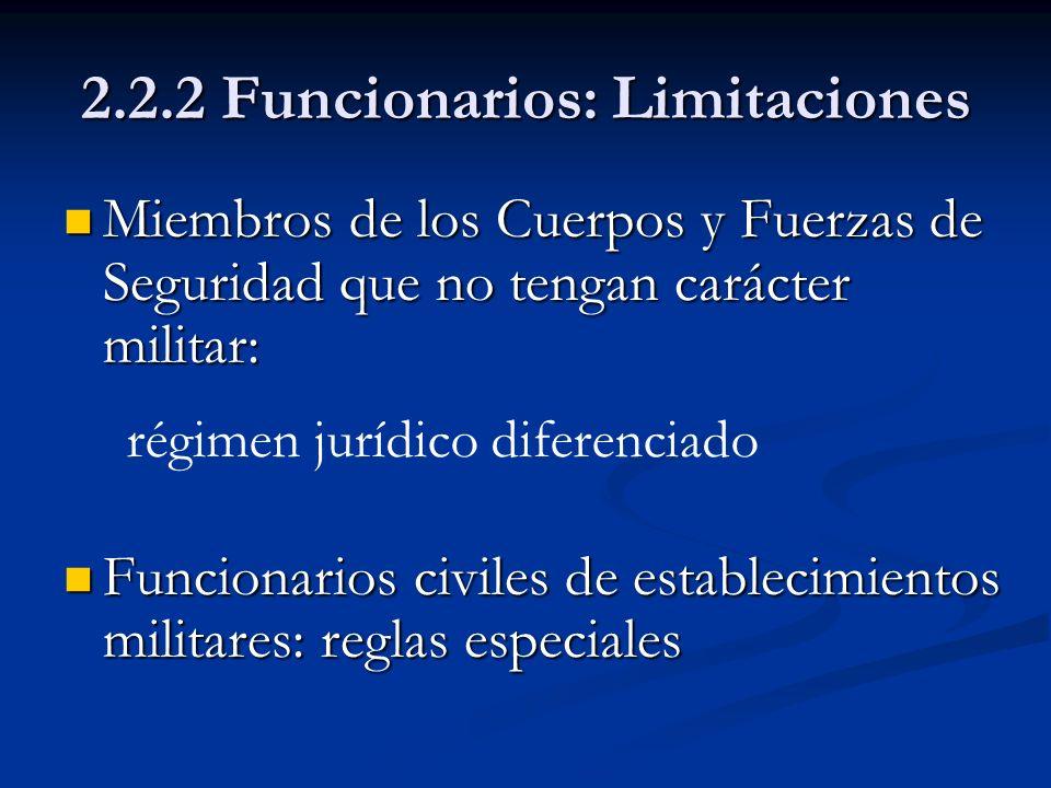 2.2.2 Funcionarios: Limitaciones Miembros de los Cuerpos y Fuerzas de Seguridad que no tengan carácter militar: Miembros de los Cuerpos y Fuerzas de S