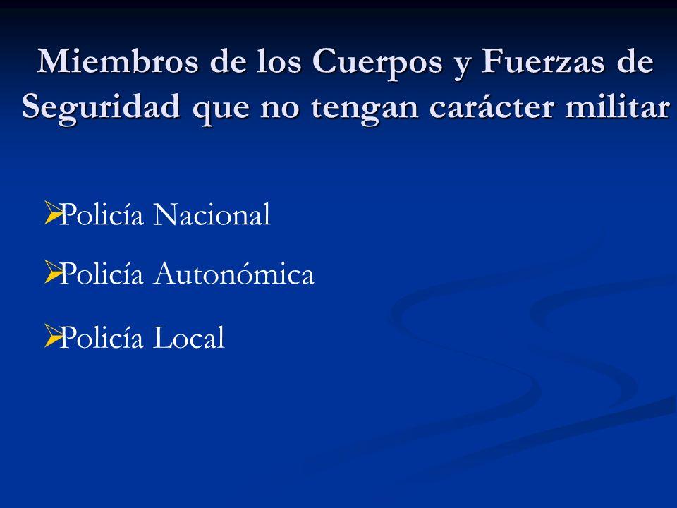 Policía Nacional Policía Autonómica Policía Local Miembros de los Cuerpos y Fuerzas de Seguridad que no tengan carácter militar