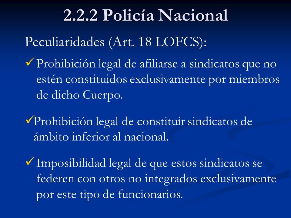 2.2.2 Policía Nacional Peculiaridades (Art. 18 LOFCS): Prohibición legal de afiliarse a sindicatos que no estén constituidos exclusivamente por miembr