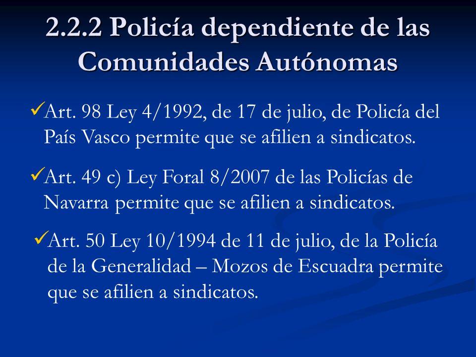 2.2.2 Policía dependiente de las Comunidades Autónomas Art. 98 Ley 4/1992, de 17 de julio, de Policía del País Vasco permite que se afilien a sindicat