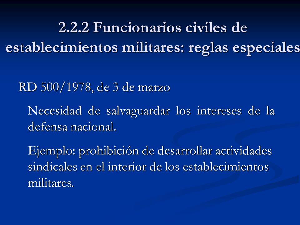 2.2.2 Funcionarios civiles de establecimientos militares: reglas especiales RD 500/1978, de 3 de marzo Necesidad de salvaguardar los intereses de la d