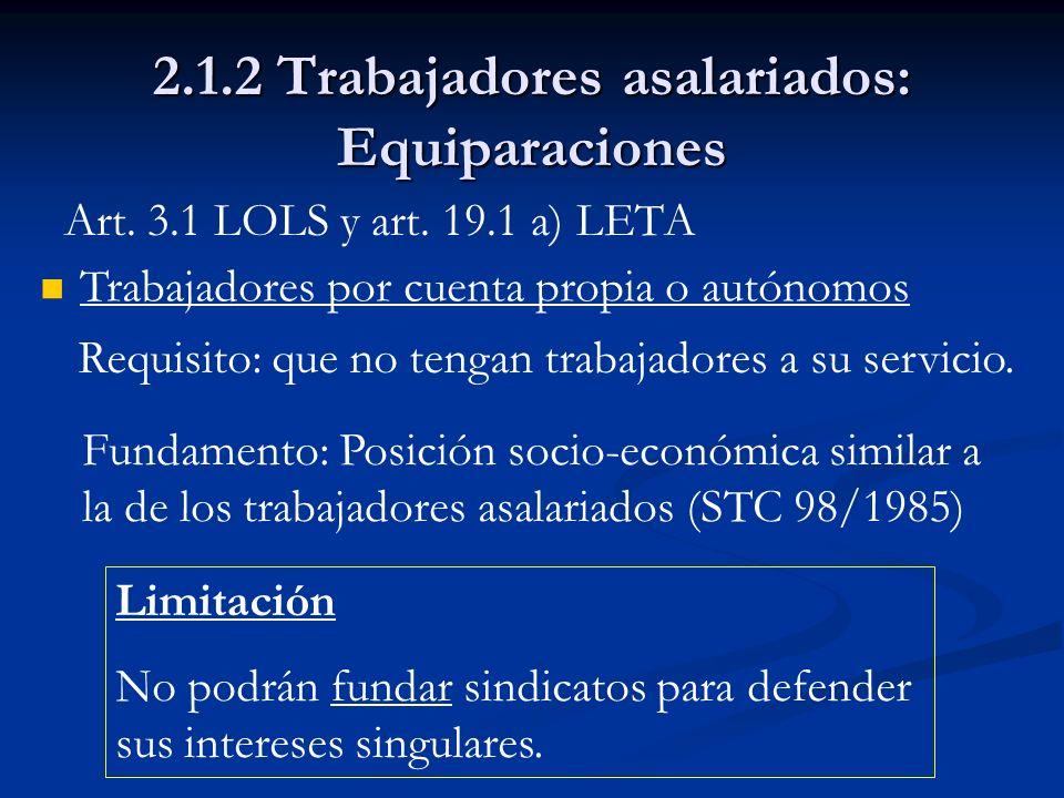 2.1.2 Trabajadores asalariados: Equiparaciones Art. 3.1 LOLS y art. 19.1 a) LETA Fundamento: Posición socio-económica similar a la de los trabajadores