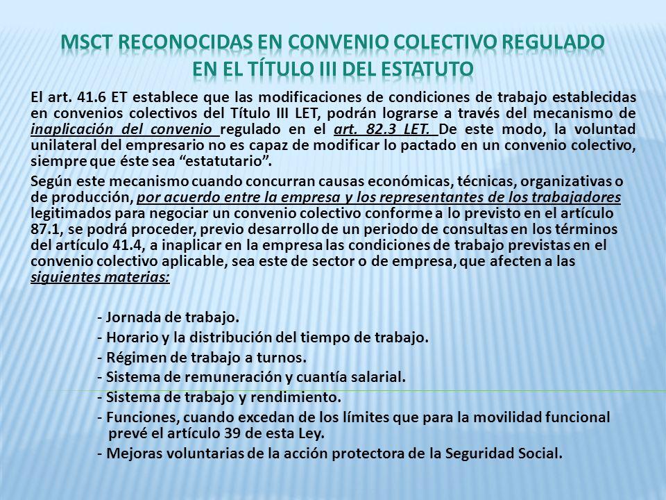 El art. 41.6 ET establece que las modificaciones de condiciones de trabajo establecidas en convenios colectivos del Título III LET, podrán lograrse a