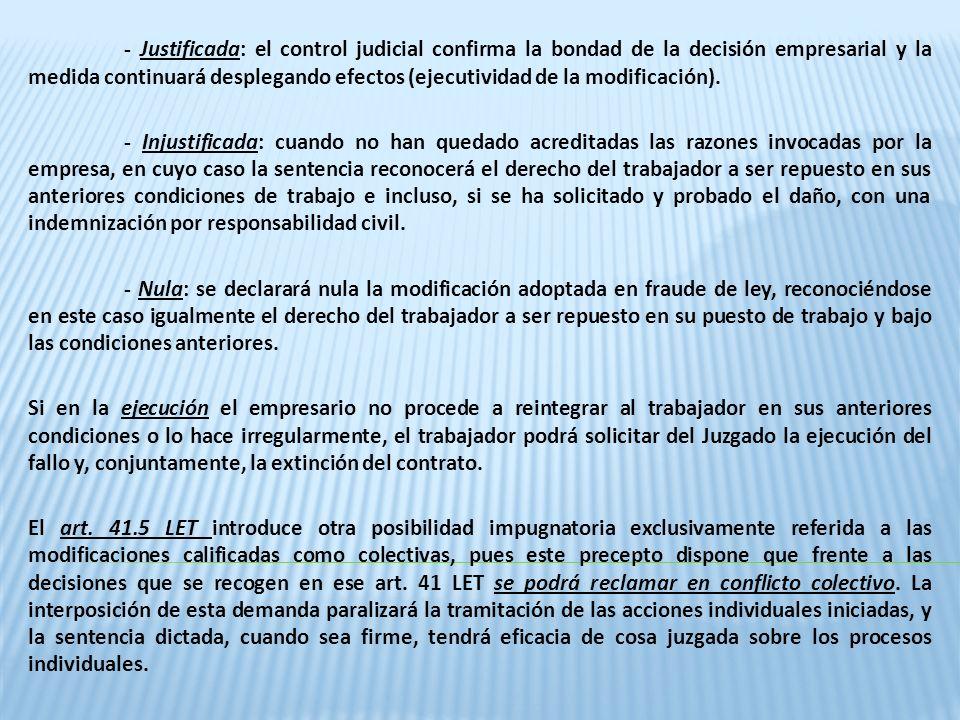 - Justificada: el control judicial confirma la bondad de la decisión empresarial y la medida continuará desplegando efectos (ejecutividad de la modifi