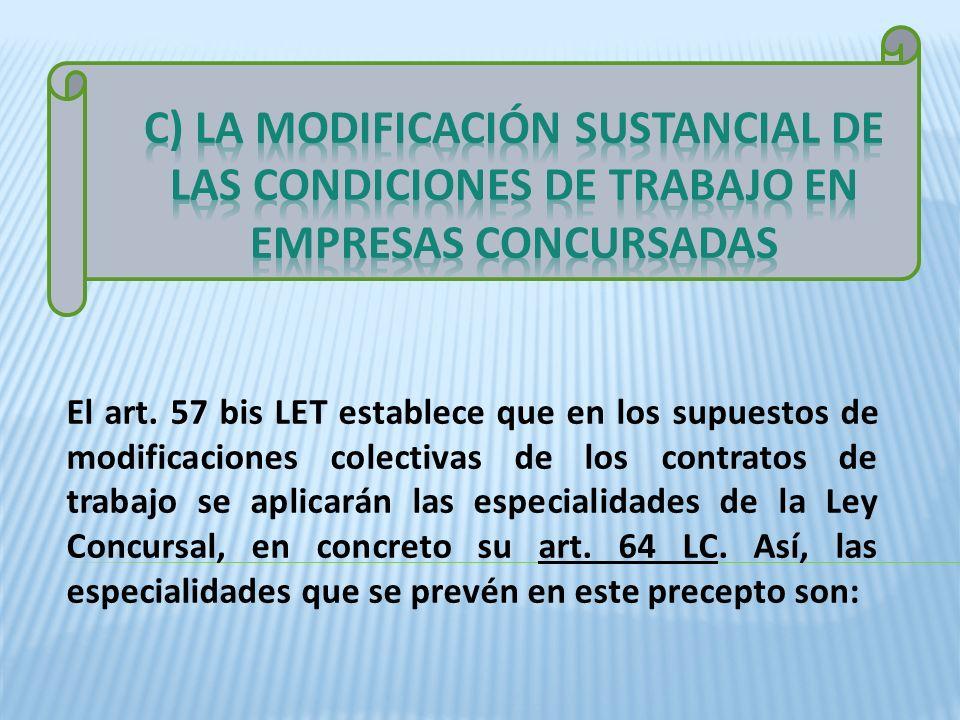 El art. 57 bis LET establece que en los supuestos de modificaciones colectivas de los contratos de trabajo se aplicarán las especialidades de la Ley C