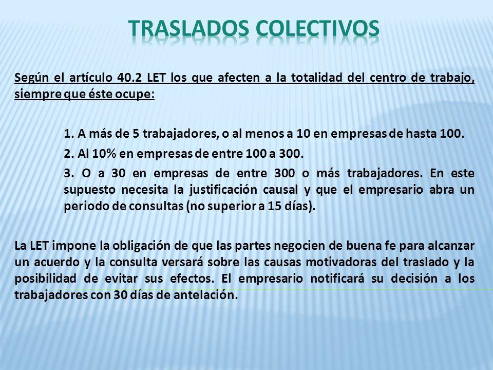 Según el artículo 40.2 LET los que afecten a la totalidad del centro de trabajo, siempre que éste ocupe: 1. A más de 5 trabajadores, o al menos a 10 e