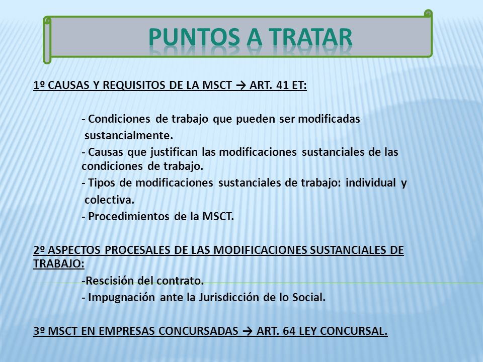 1º CAUSAS Y REQUISITOS DE LA MSCT ART. 41 ET: - Condiciones de trabajo que pueden ser modificadas sustancialmente. - Causas que justifican las modific