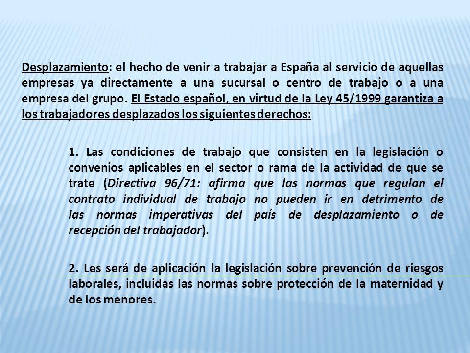 Desplazamiento: el hecho de venir a trabajar a España al servicio de aquellas empresas ya directamente a una sucursal o centro de trabajo o a una empr