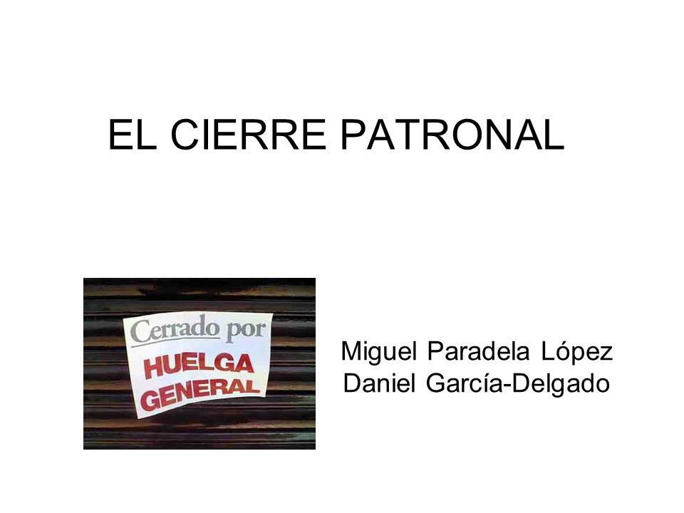 EL CIERRE PATRONAL Miguel Paradela López Daniel García-Delgado