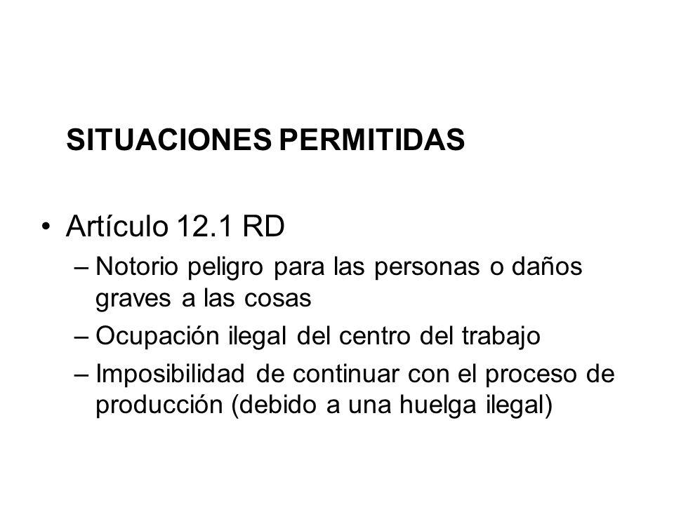 SITUACIONES PERMITIDAS Artículo 12.1 RD –Notorio peligro para las personas o daños graves a las cosas –Ocupación ilegal del centro del trabajo –Imposi