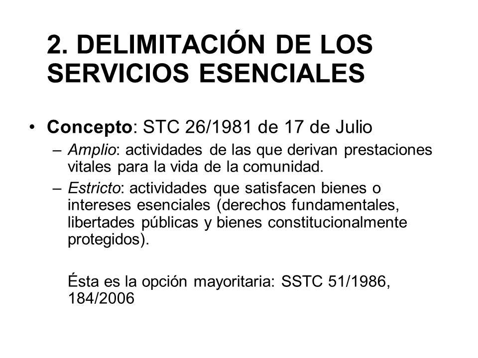 2. DELIMITACIÓN DE LOS SERVICIOS ESENCIALES Concepto: STC 26/1981 de 17 de Julio –Amplio: actividades de las que derivan prestaciones vitales para la