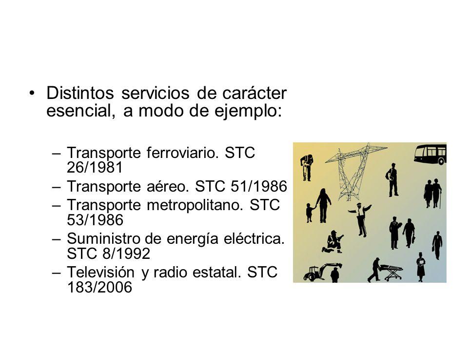 Distintos servicios de carácter esencial, a modo de ejemplo: –Transporte ferroviario. STC 26/1981 –Transporte aéreo. STC 51/1986 –Transporte metropoli